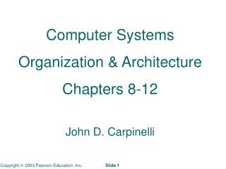 Computer Systems Organization & Architecture Chapters 8-12 John D. Carpinelli