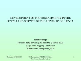 DEVELOPMENT OF PHOTOGRAMMETRY IN THE STATE LAND SERVICE OF THE REPUBLIC OF LATVIA