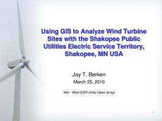 Jay T. Berken March 25, 2010 Mid – West ESRI Utility Users Group