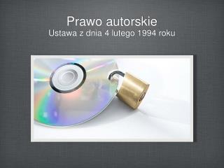 Prawo autorskie Ustawa  z  dnia  4  lutego  1994  roku