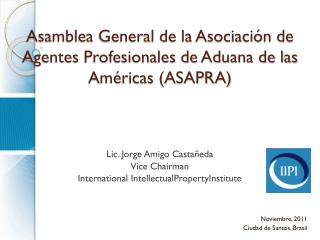 Asamblea General de la Asociación de Agentes Profesionales de Aduana de las Américas (ASAPRA)