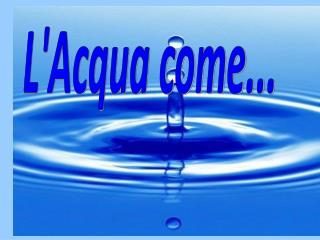 L'Acqua come...