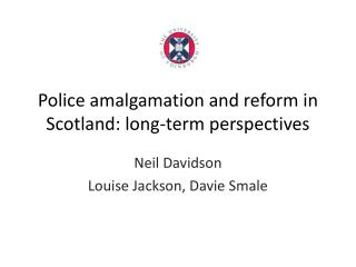 Police amalgamation  and  reform  in Scotland:  long-term perspectives