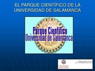 EL PARQUE CIENTÍFICO DE LA UNIVERSIDAD DE SALAMANCA