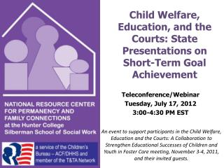 Child Welfare, Education, and the Courts: State Presentations on Short-Term Goal Achievement