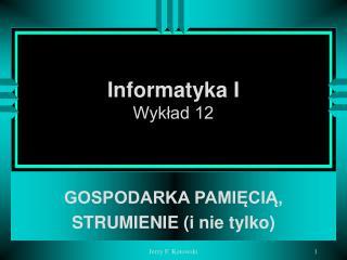 Informatyka I Wyk?ad 12