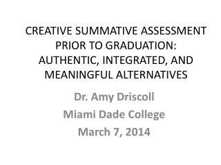 Dr. Amy Driscoll Miami Dade College March 7, 2014