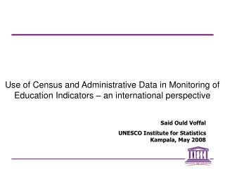 Use of Census and Administrative Data in Monitoring of Education Indicators   an international perspective