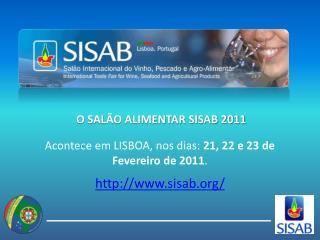 Acontece em LISBOA, nos dias:  21, 22 e 23 de Fevereiro de 2011 .
