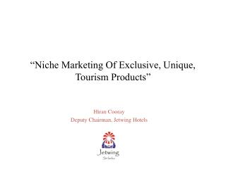 """Niche Marketing Of Exclusive, Unique, Tourism Products"""