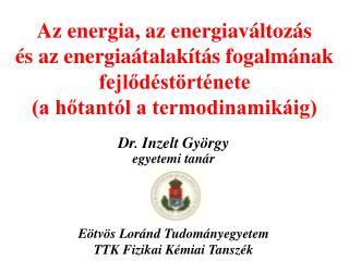 Az energia, az energiav ltoz s  s az energia talak t s fogalm nak fejlod st rt nete a hotant l a termodinamik ig