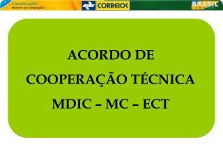 ACORDO DE COOPERA��O T�CNICA  MDIC � MC � ECT