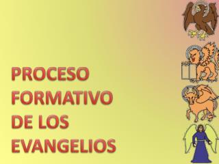 PROCESO FORMATIVO DE LOS EVANGELIOS