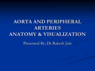AORTA AND PERIPHERAL ARTERIES  ANATOMY & VISUALIZATION