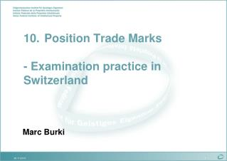 10.	Position Trade Marks - Examination practice in Switzerland