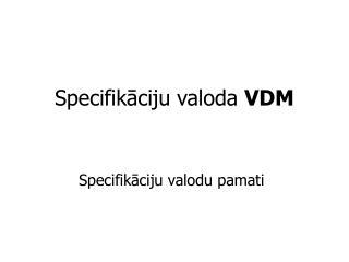 Specifikāciju valoda  VDM