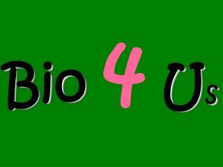 Bio 4 U s