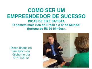 Dicas dadas no fant�stico da Globo no dia 01/01/2012