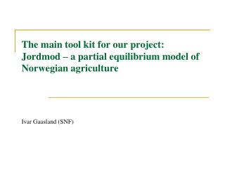 The main tool kit for our project: Jordmod – a partial equilibrium model of Norwegian agriculture