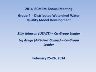2014 ISCMEM Annual Meeting Group 4  - Distributed Watershed Water Quality Model Development