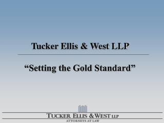 "Tucker Ellis & West LLP   ""Setting the Gold Standard"""