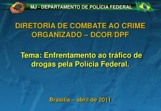 DIRETORIA DE COMBATE AO CRIME ORGANIZADO – DCOR/DPF