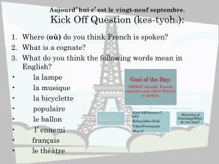 Aujourd ' hui c ' est le vingt-neuf septembre. Kick Off Question (kes-tyoh n ):