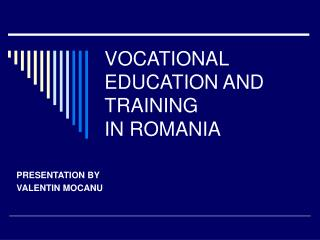 VOCATIONAL EDUCATION AND TRAINING  IN ROMANIA