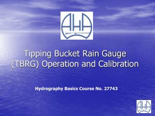 Tipping Bucket Rain Gauge (TBRG) Operation and Calibration