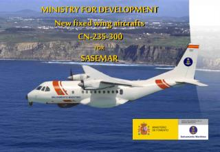 MINISTRY FOR DEVELOPMENT New fixed wing aircrafts  CN-235-300 FOR SASEMAR