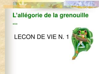 L �all�gorie  de l a grenouille  ... �LE C ON D E  VI E  N. 1
