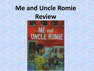 Me and Uncle  Romie Review