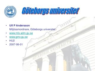 Ulf P Andersson Miljösamordnare, Göteborgs universitet mls.adm.gu.se gmv.gu.se HU2