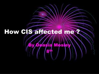 How CIS affected me ?