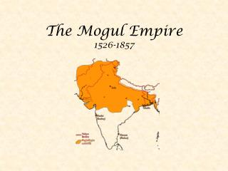 The Mogul Empire 1526-1857