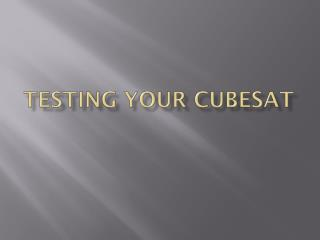 Testing Your  CubeSat