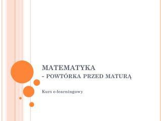 MATEMATYKA  - powtórka przed maturą