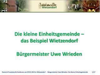 Die kleine Einheitsgemeinde – das Beispiel Wietzendorf Bürgermeister Uwe Wrieden