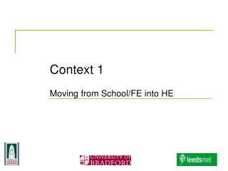Context 1 Moving from School/FE into HE