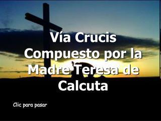 Vía Crucis Compuesto por la Madre Teresa de Calcuta