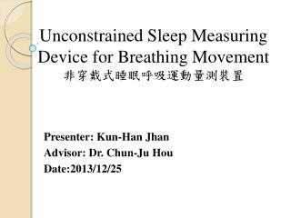 Unconstrained Sleep Measuring Device for Breathing Movement  非穿戴式睡眠呼吸運動量測裝置