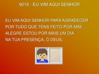 9016 - EU  VIM AQUI SENHOR