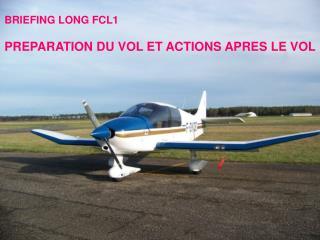 BRIEFING LONG FCL1 PREPARATION DU VOL ET ACTIONS APRES LE VOL