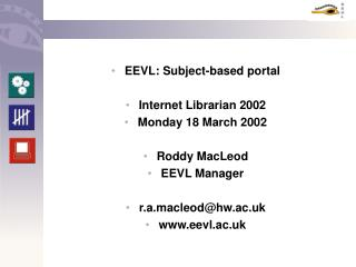 EEVL: Subject-based portal Internet Librarian 2002 Monday 18 March 2002 Roddy MacLeod EEVL Manager