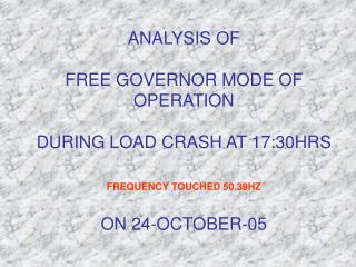FREE GOVERNOR MODE OF OPERATION ON 24-OCT-05