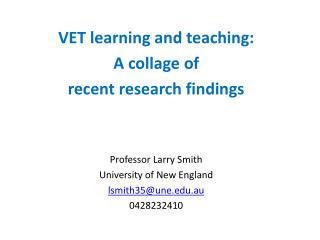 VET learning and teaching: A collage of recent research findings Professor Larry Smith