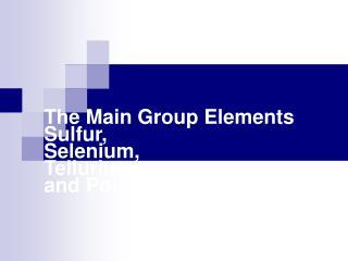 The Main Group Elements Sulfur,  Selenium, Tellurium,  and Polotinum