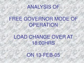 ANALYSIS OF  FREE GOVERNOR MODE OF OPERATION LOAD CHANGE OVER AT 18:00HRS ON 13-FEB-05