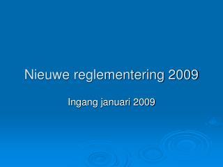 Nieuwe reglementering 2009