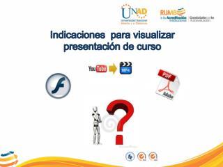 Indicaciones  para visualizar  presentación de curso